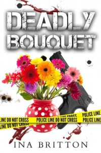 Deadly Bouquet (Deadly Ridgeview) (Volume 1) - Ina Britton