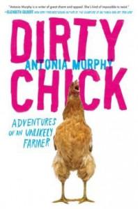 Adventures of an Unlikely Farmer Dirty Chick (Hardback) - Common - Antonia Murphy