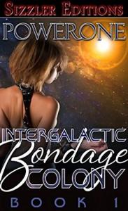Intergalactic Bondage Colony: Book 1 - Powerone