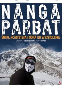 Nanga Parbat. Śnieg, kłamstwa i góra do wyzwolenia - Piotr Tomza, Dominik Szczepański