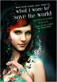 What I Wore to Save the World - Maryrose Wood