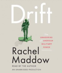 Drift: The Unmooring of American Military Power - Rachel Maddow