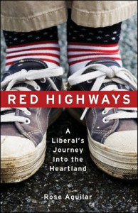 Red Highways: A Liberal's Journey Into the Heartland - Rose Aguilar