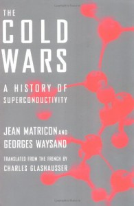 The Cold Wars: A History of Superconductivity - Jean Matricon;Georges Waysand;Charles Glashausser