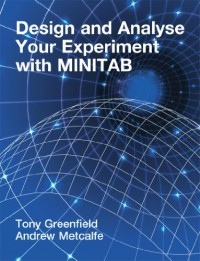Design And Analyse Your Experiment With Minitab - Tony Greenfield, Andrew Metcalfe