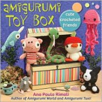 Amigurumi Toy Box: Cute Crocheted Friends - Ana Paula Rimoli