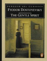 The Gentle Spirit: A Fantastic Story - Fyodor Dostoyevsky, David McDuff