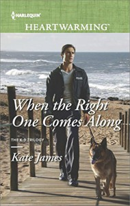 When the Right One Comes Along (The K-9 Trilogy) - Kate James