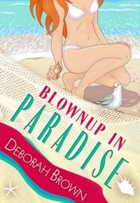 Blownup in Paradise - Deborah Brown