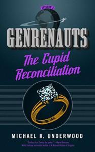 The Cupid Reconciliation: Genrenauts Episode 3 - Michael R. Underwood