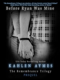 Before Ryan Was Mine: The Remembrance Trilogy Prequel - Kahlen Aymes