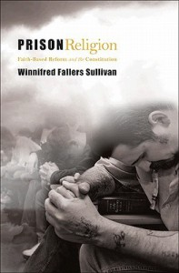 Prison Religion: Faith-Based Reform and the Constitution - Winnifred Fallers Sullivan