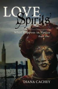 Love Spirits: What Happens in Venice: Book One - Diana Cachey