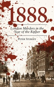 1888: London Murders in the Year of the Ripper - Peter Stubley