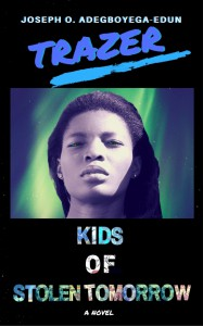Trazer: Kids of Stolen Tomorrow - Joseph Olumide Adegboyega-Edun