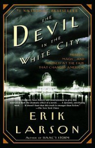The Devil in the White City Murder, Magic and Madness at the Fair that changed America - Erik Larson