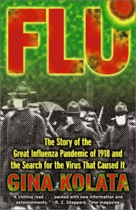 Flu: The Story Of The Great Influenza Pandemic of 1918 and the Search for the Virus that Caused It - Gina Kolata