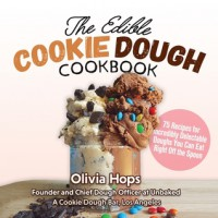 The Edible Cookie Dough Cookbook - Olivia Hops