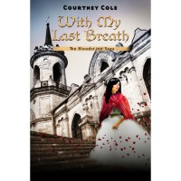 With My Last Breath (The Bloodstone Saga, #3) - Courtney Cole