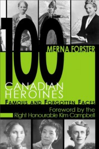 100 Canadian Heroines: Famous and Forgotten Faces - Merna Forster