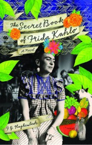 The Secret Book of Frida Kahlo: A Novel - F.G. Haghenbeck