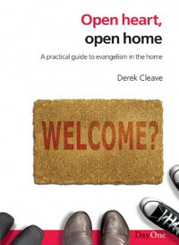 Open Heart, Open Home: A Practical Guide to Evangelism in the Home - Derek Cleave