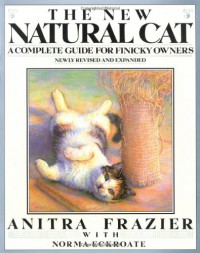 The New Natural Cat: A Complete Guide for Finicky Owners (Plume) - Anitra Frazier;Norma Eckroate