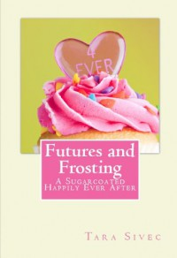 Futures and Frosting (Chocolate Lovers #2) - Tara Sivec