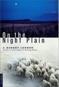 On the Night Plain: A Novel - J. Robert Lennon