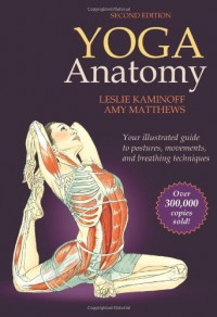 Yoga Anatomy - Leslie Kaminoff, Amy Matthews