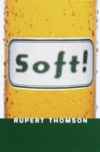 Soft - Rupert Thomson