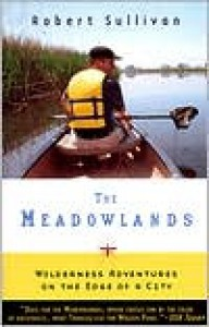 The Meadowlands: Wilderness Adventures at the Edge of a City - Robert Sullivan