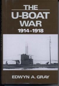 The U-Boat War, 1914-1918 - Edwyn A. Gray
