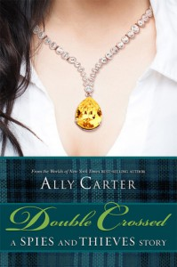 Double Crossed: A Spies and Thieves Story - Ally Carter