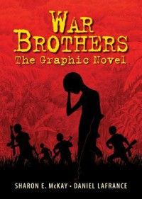 War Brothers: The Graphic Novel - Sharon McKay, Daniel LaFrance