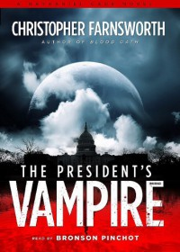 The President's Vampire  - Christopher Farnsworth, Bronson Pinchot