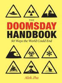 Doomsday Handbook: 50 Ways the World Could End - Alok Jha