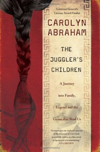 The Juggler's Children: A Journey into Family, Legend and the Genes that Bind Us - Carolyn Abraham