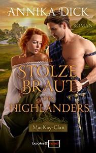 Die stolze Braut des Highlanders - Annika Dick