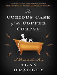 The Curious Case of the Copper Corpse: A Flavia de Luce Story - Alan Bradley