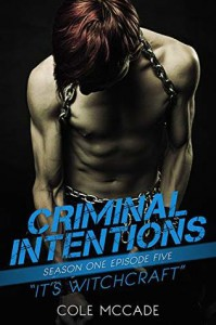 It's Witchcraft (Criminal Intentions: Season One #5) - Cole McCade