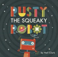 Rusty The Squeaky  - Robot Neil Clark