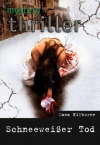 Schneeweißer Tod (Mystery Thriller) - Dana Kilborne
