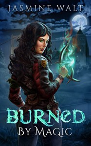 Burned by Magic: a New Adult Fantasy Novel (The Baine Chronicles Book 1) - Jasmine Walt, Mary Burnett