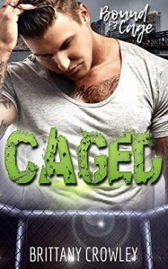 Caged (Bound by Cage, #1) - Brittany Crowley