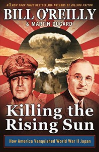 Killing the Rising Sun: How America Vanquished World War II Japan - Bill O'Reilly, Martin Dugard