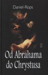 Od Abrahama do Chrystusa - Daniel-Rops