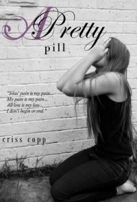A Pretty Pill (A Pretty Pill, #1) - Criss Copp