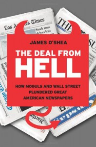 The Deal from Hell: How Moguls and Wall Street Plundered Great American Newspapers - James O'Shea