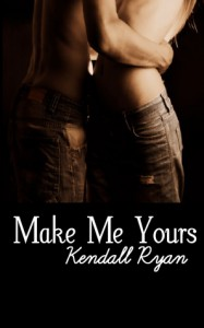 Make Me Yours (Unravel Me, #2) - Kendall Ryan